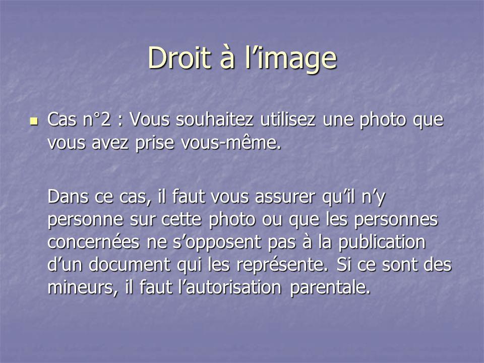 Droit à limage Cas n°2 : Vous souhaitez utilisez une photo que vous avez prise vous-même.