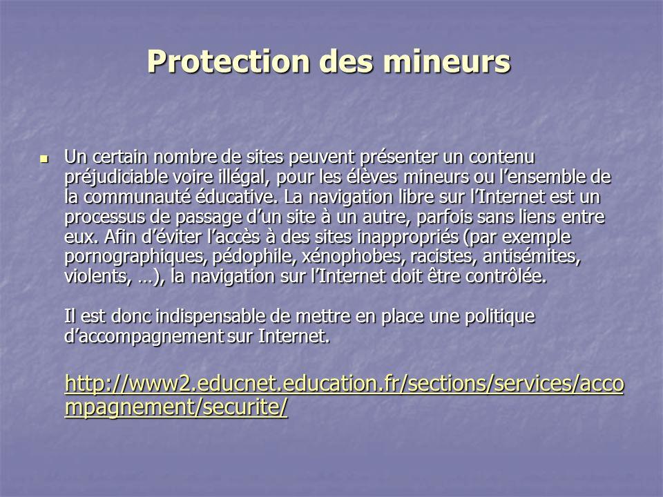 Protection des mineurs Un certain nombre de sites peuvent présenter un contenu préjudiciable voire illégal, pour les élèves mineurs ou lensemble de la communauté éducative.