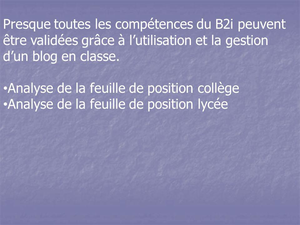 Presque toutes les compétences du B2i peuvent être validées grâce à lutilisation et la gestion dun blog en classe.