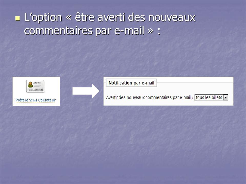 Loption « être averti des nouveaux commentaires par e-mail » : Loption « être averti des nouveaux commentaires par e-mail » :