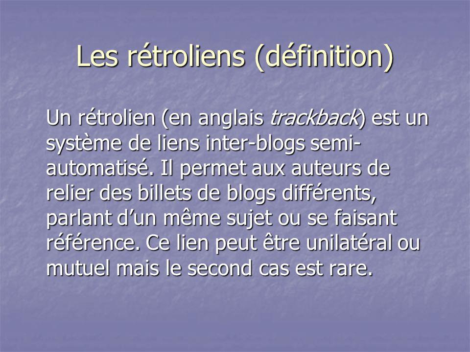 Les rétroliens (définition) Un rétrolien (en anglais trackback) est un système de liens inter-blogs semi- automatisé.