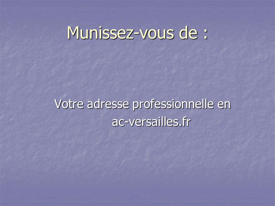 Munissez-vous de : Votre adresse professionnelle en ac-versailles.fr