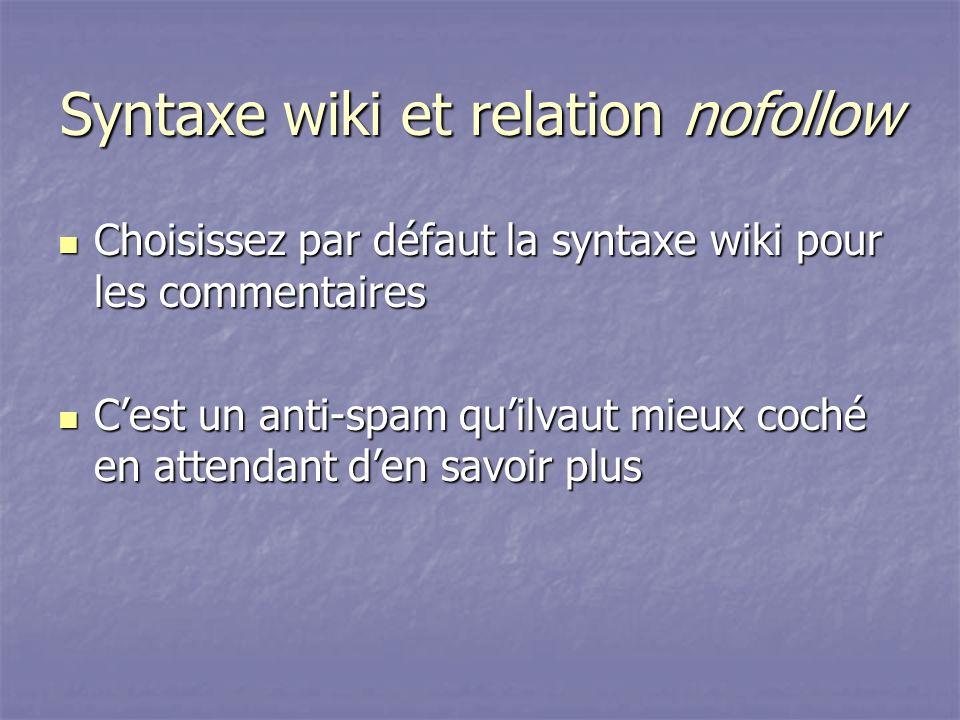 Syntaxe wiki et relation nofollow Choisissez par défaut la syntaxe wiki pour les commentaires Choisissez par défaut la syntaxe wiki pour les commentaires Cest un anti-spam quilvaut mieux coché en attendant den savoir plus Cest un anti-spam quilvaut mieux coché en attendant den savoir plus