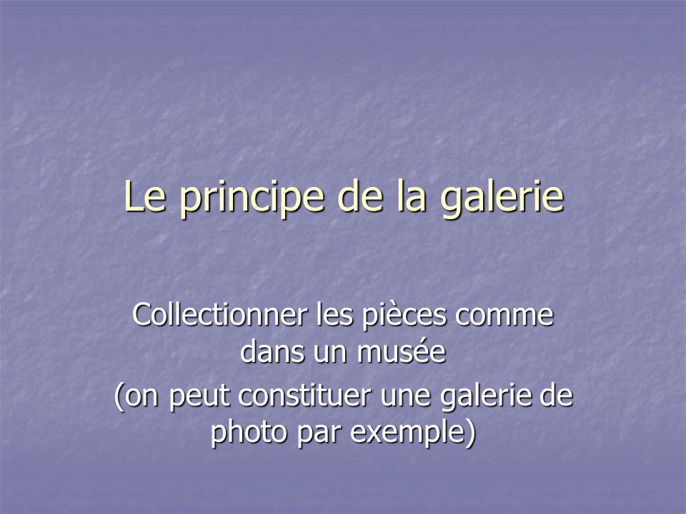 Le principe de la galerie Collectionner les pièces comme dans un musée (on peut constituer une galerie de photo par exemple)