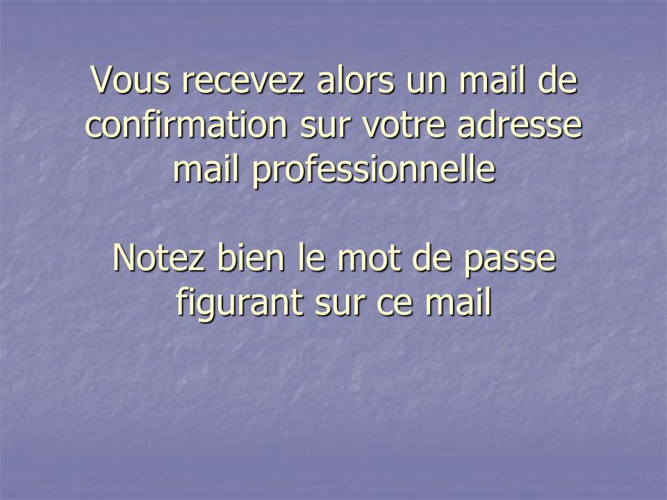 Vous recevez alors un mail de confirmation sur votre adresse mail professionnelle Notez bien le mot de passe figurant sur ce mail