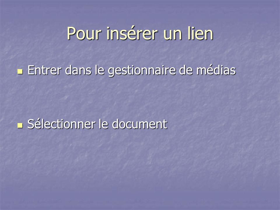 Pour insérer un lien Entrer dans le gestionnaire de médias Entrer dans le gestionnaire de médias Sélectionner le document Sélectionner le document