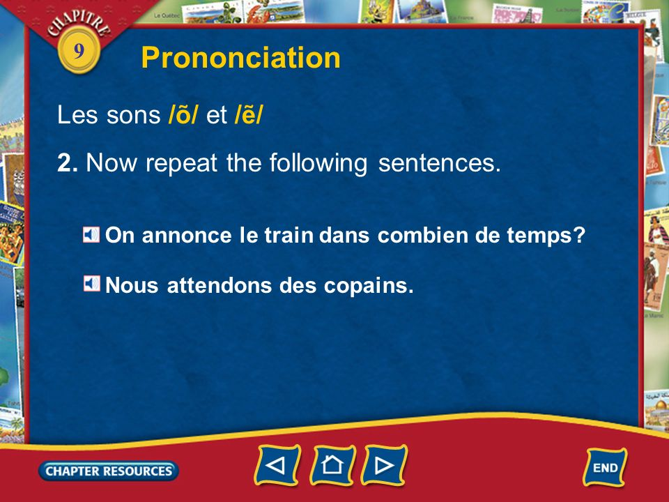 9 Prononciation Les sons /õ/ et // 2.Now repeat the following sentences.