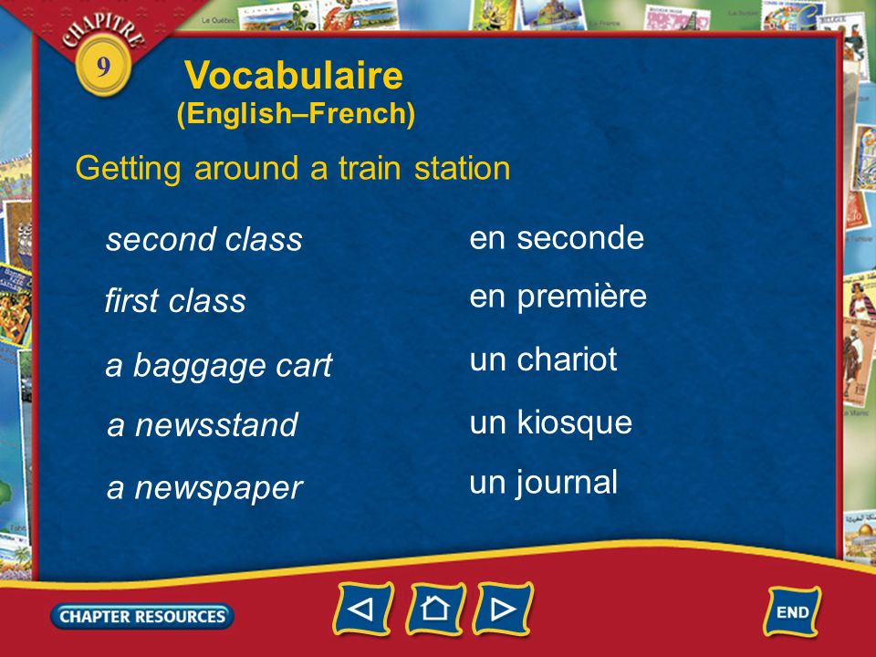 9 second class Vocabulaire Getting around a train station en seconde en première un chariot un kiosque first class a baggage cart a newsstand un journal a newspaper (English–French)