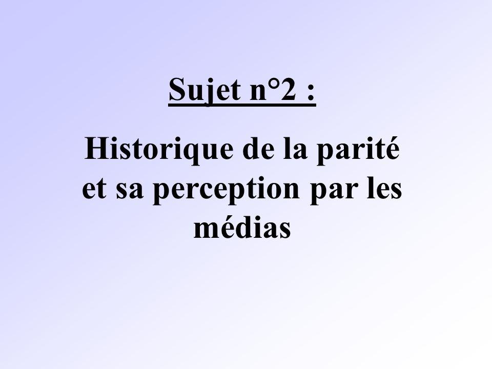Sujet n°2 : Historique de la parité et sa perception par les médias