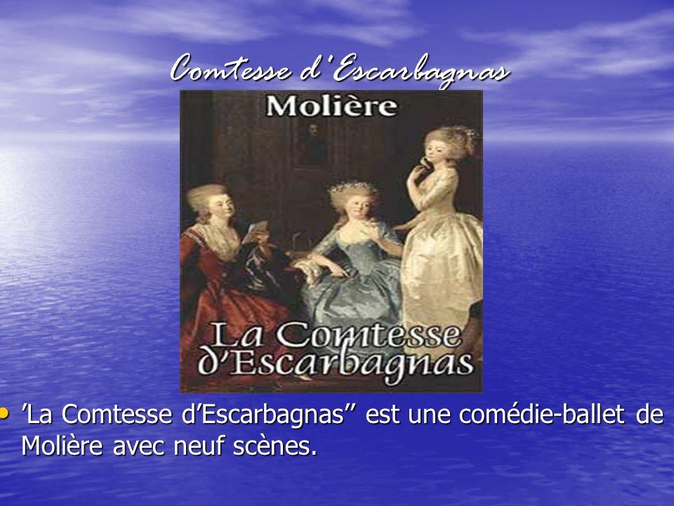 Comtesse d Escarbagnas La Comtesse dEscarbagnas est une comédie-ballet de Molière avec neuf scènes.