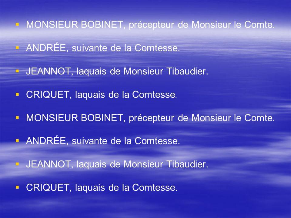MONSIEUR BOBINET, précepteur de Monsieur le Comte.