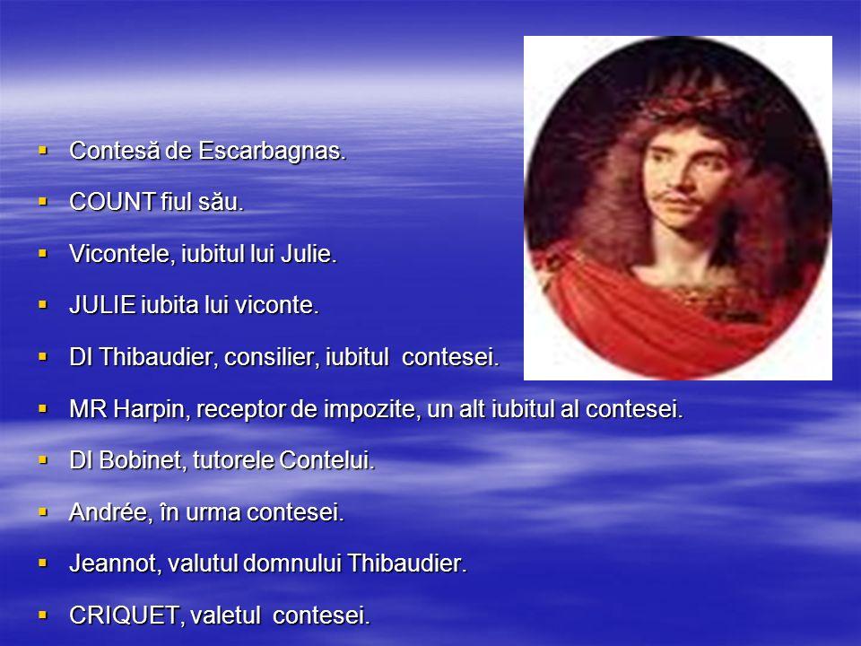 Contesă de Escarbagnas. COUNT fiul său. Vicontele, iubitul lui Julie.
