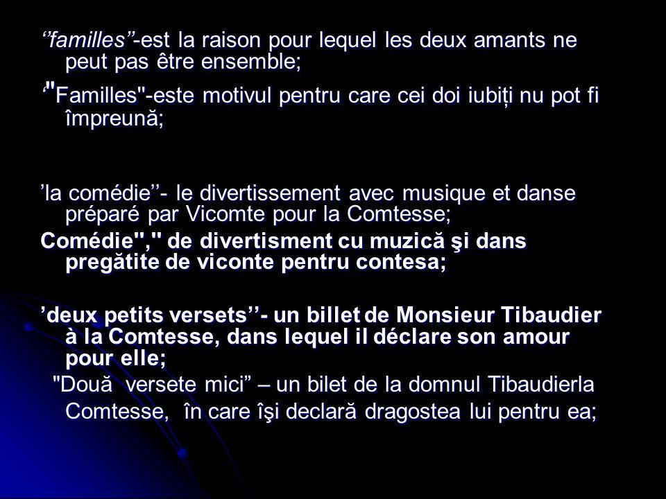 rivals- Monsieur Tibaudier, Monsieur Harpin et le Vicomte sont rivals pour lamour de la Comtesse; rivals- Monsieur Tibaudier, Monsieur Harpin et le Vicomte sont rivals pour lamour de la Comtesse; Rivalii - Thibaudier, dl Harpin şi vicontele sunt rivali pentru dragostea contesei; Rivalii - Thibaudier, dl Harpin şi vicontele sunt rivali pentru dragostea contesei; un billet-le Vicomte reçoit un billet qui est annoncé que Julie de la famille et de concilier; un billet-le Vicomte reçoit un billet qui est annoncé que Julie de la famille et de concilier; un bilet – Vicontele primeste un bilet in care este anuntat ca Julie s-a impacat cu familia un bilet – Vicontele primeste un bilet in care este anuntat ca Julie s-a impacat cu familia lépouse - après nouvelles du billet reçu, les deux amants ont décide de se maries.