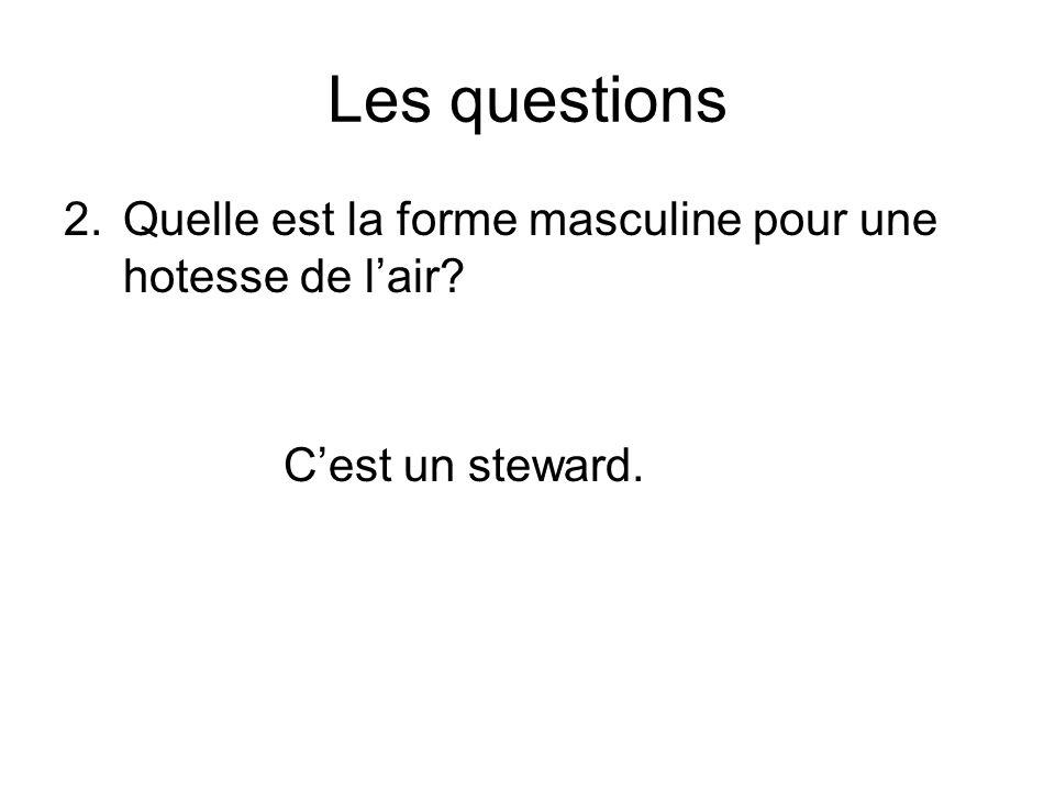 Les questions 2.Quelle est la forme masculine pour une hotesse de lair Cest un steward.