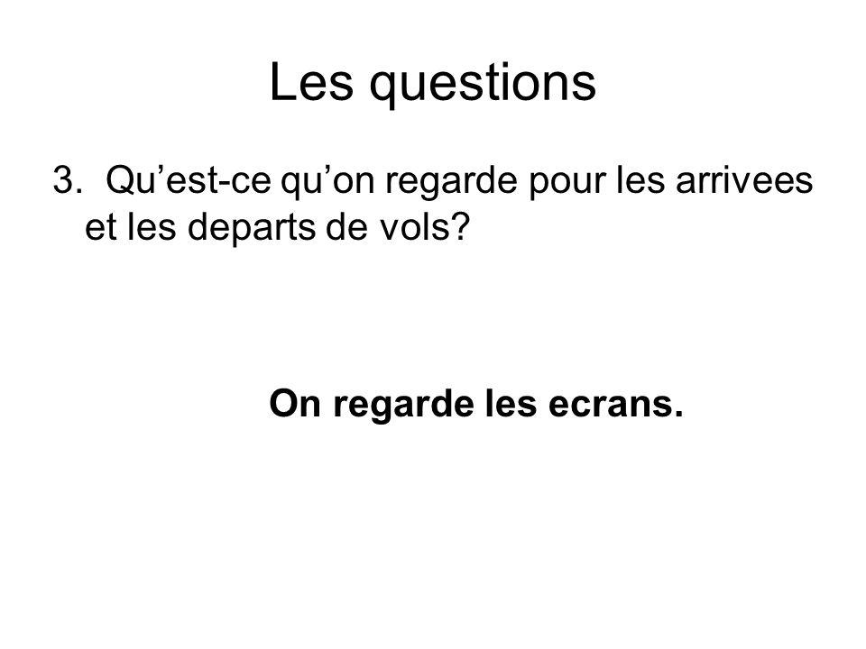 Les questions 3. Quest-ce quon regarde pour les arrivees et les departs de vols.