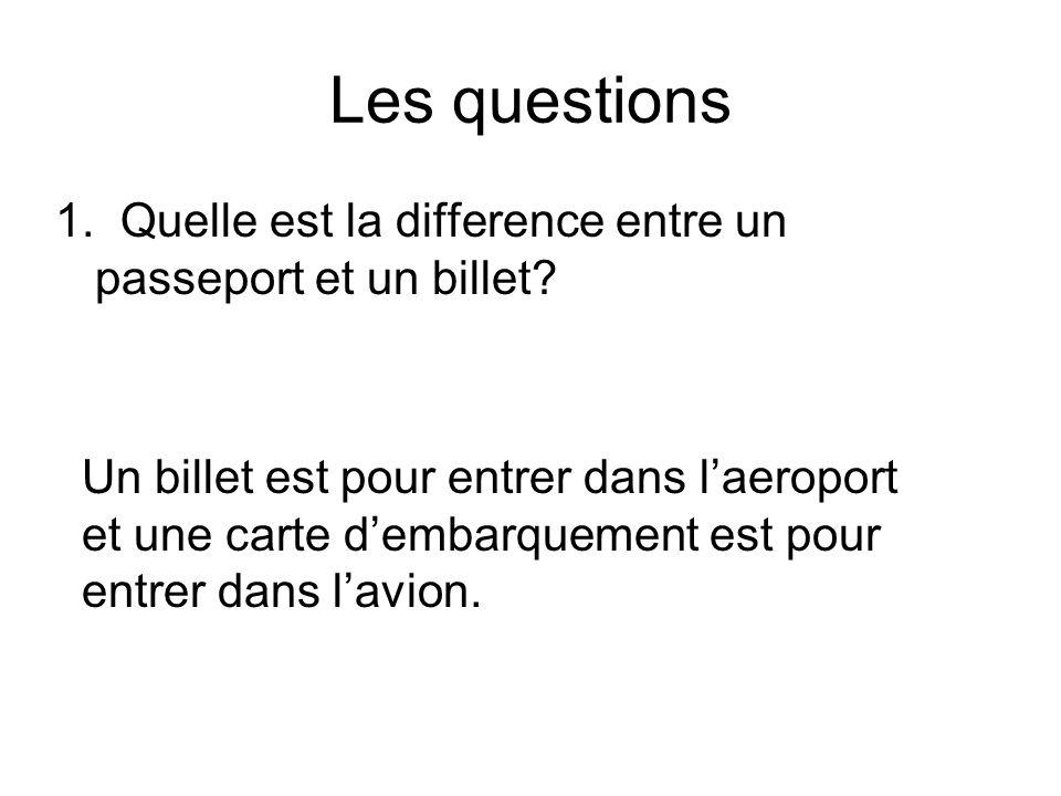 Les questions 1. Quelle est la difference entre un passeport et un billet.