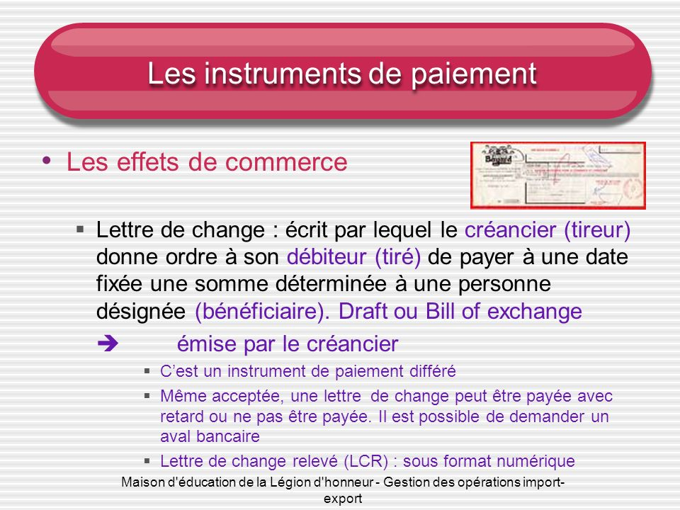 Maison d'éducation de la Légion d'honneur - Gestion des opérations import- export Les instruments de paiement Les effets de commerce Lettre de change