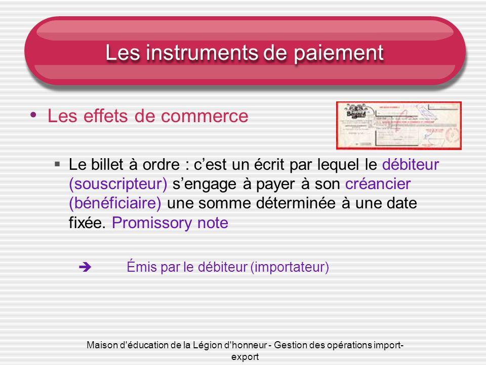 Maison d'éducation de la Légion d'honneur - Gestion des opérations import- export Les instruments de paiement Les effets de commerce Le billet à ordre