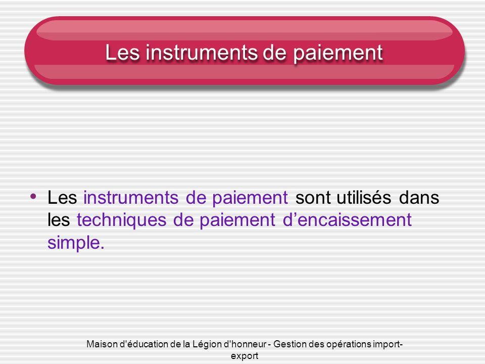 Maison d'éducation de la Légion d'honneur - Gestion des opérations import- export Les instruments de paiement Les instruments de paiement sont utilisé
