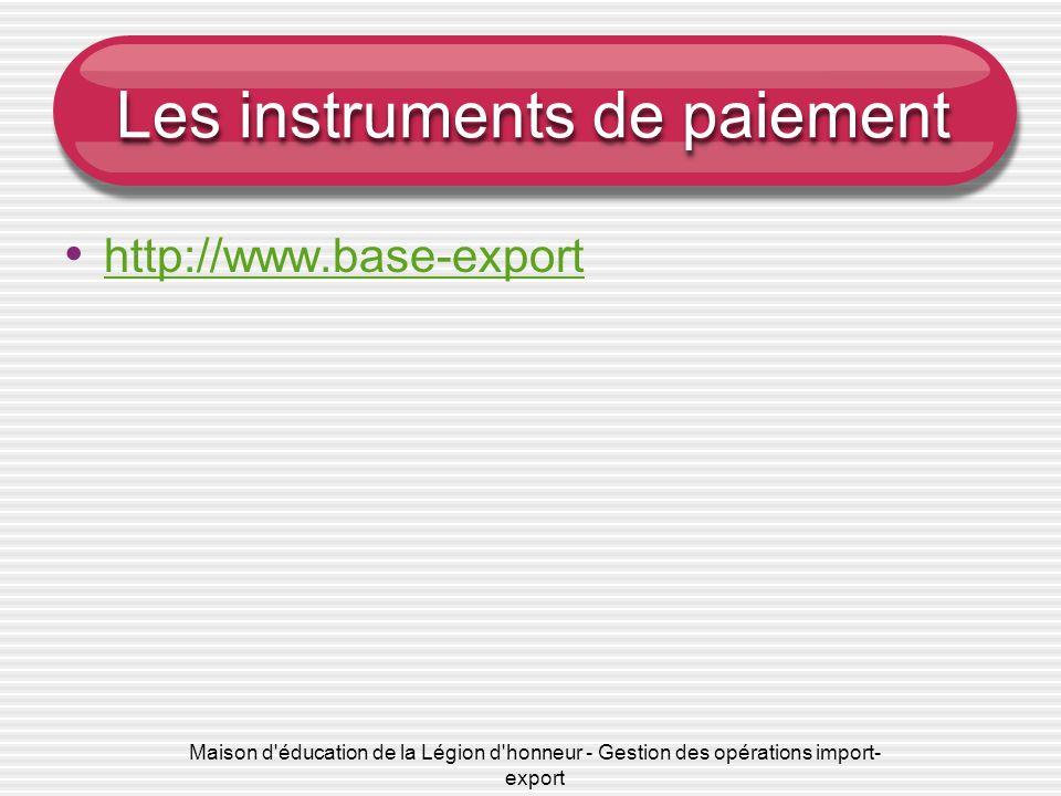 Maison d'éducation de la Légion d'honneur - Gestion des opérations import- export Les instruments de paiement http://www.base-export