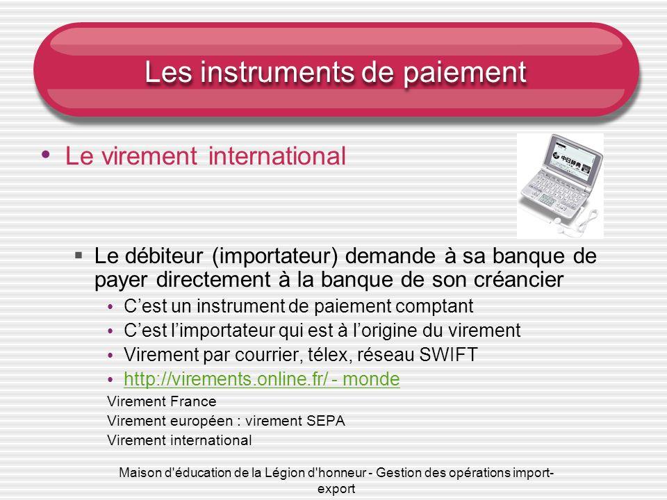 Maison d éducation de la Légion d honneur - Gestion des opérations import- export Les instruments de paiement Le chèque Le virement international Les effets de commerce