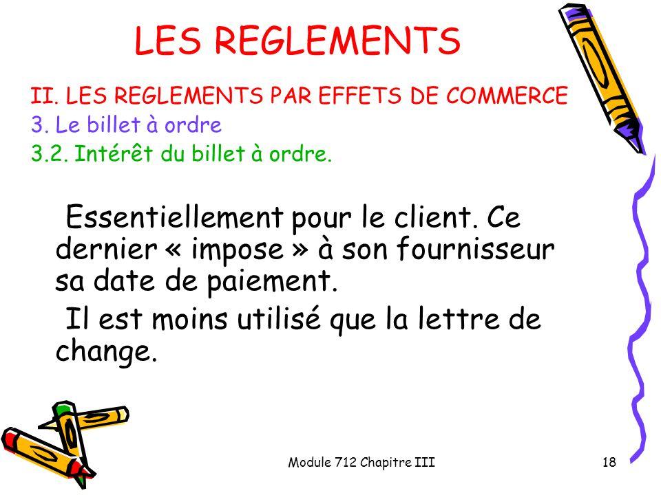 Module 712 Chapitre III18 LES REGLEMENTS II. LES REGLEMENTS PAR EFFETS DE COMMERCE 3. Le billet à ordre 3.2. Intérêt du billet à ordre. Essentiellemen