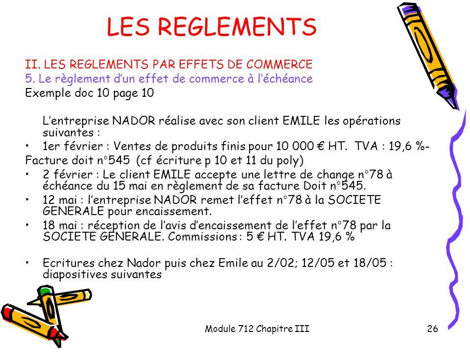 Module 712 Chapitre III26 LES REGLEMENTS II. LES REGLEMENTS PAR EFFETS DE COMMERCE 5. Le règlement dun effet de commerce à léchéance Exemple doc 10 pa