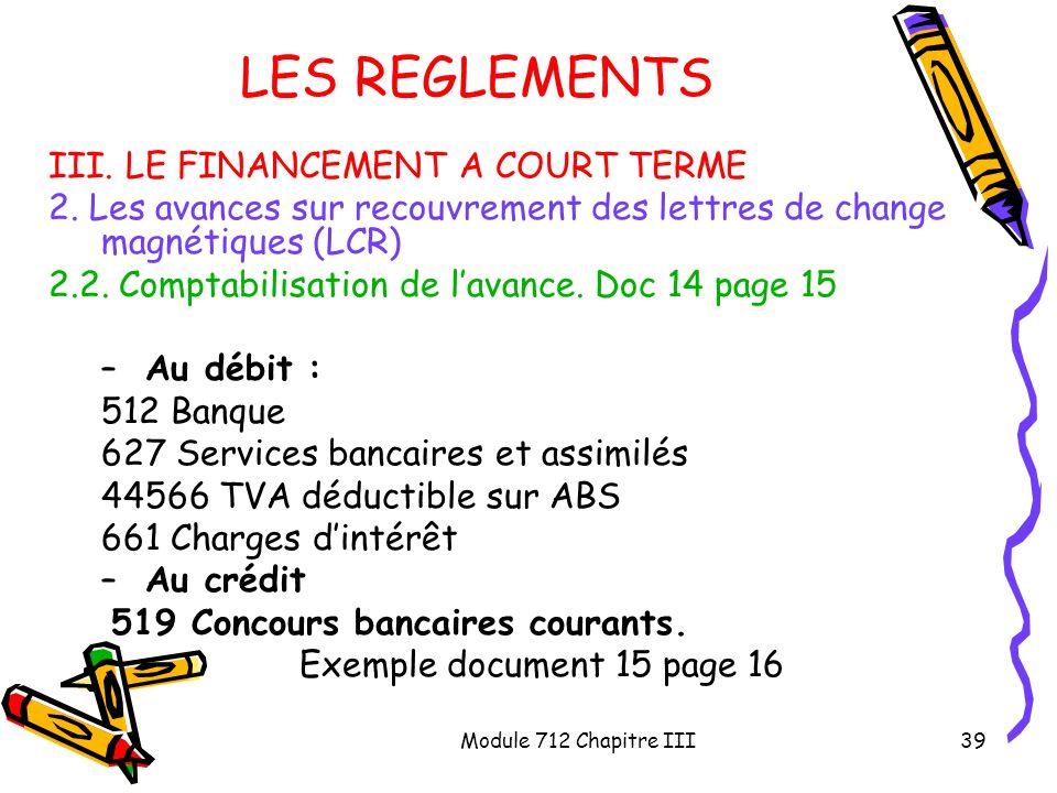 Module 712 Chapitre III39 LES REGLEMENTS III. LE FINANCEMENT A COURT TERME 2. Les avances sur recouvrement des lettres de change magnétiques (LCR) 2.2