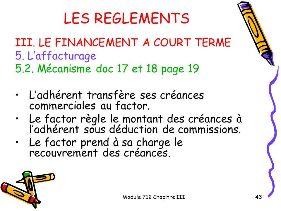 Module 712 Chapitre III43 LES REGLEMENTS III. LE FINANCEMENT A COURT TERME 5. Laffacturage 5.2. Mécanisme doc 17 et 18 page 19 Ladhérent transfère ses