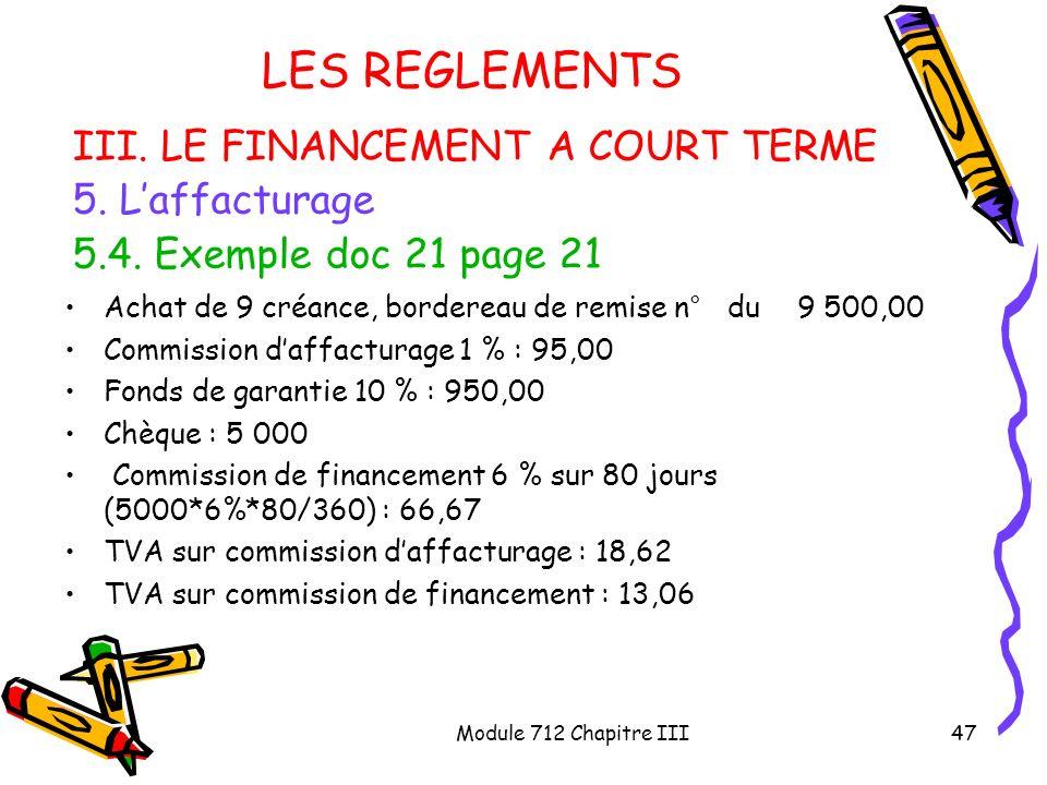 Module 712 Chapitre III47 LES REGLEMENTS III. LE FINANCEMENT A COURT TERME 5. Laffacturage 5.4. Exemple doc 21 page 21 Achat de 9 créance, bordereau d