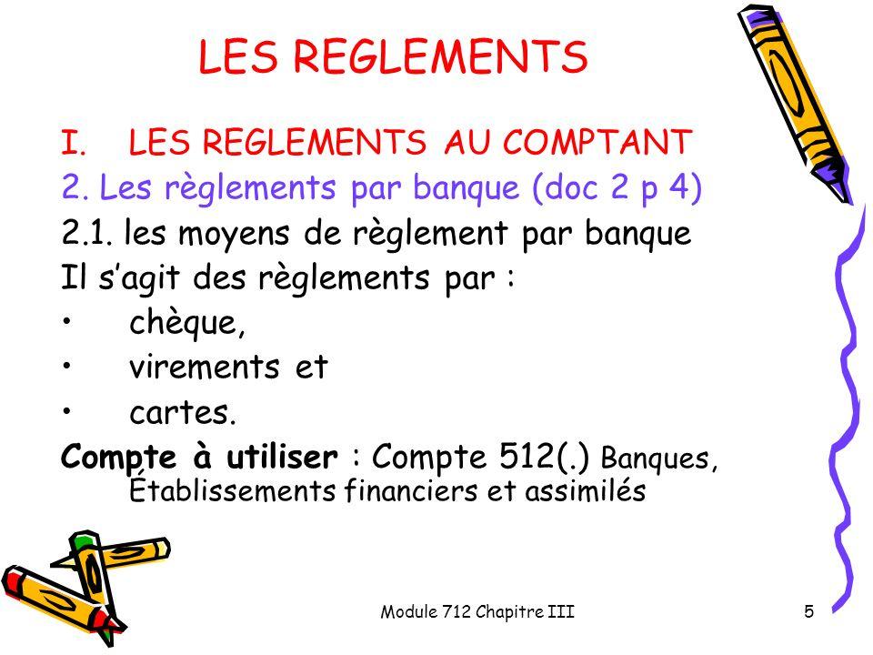 Module 712 Chapitre III5 LES REGLEMENTS I.LES REGLEMENTS AU COMPTANT 2. Les règlements par banque (doc 2 p 4) 2.1. les moyens de règlement par banque