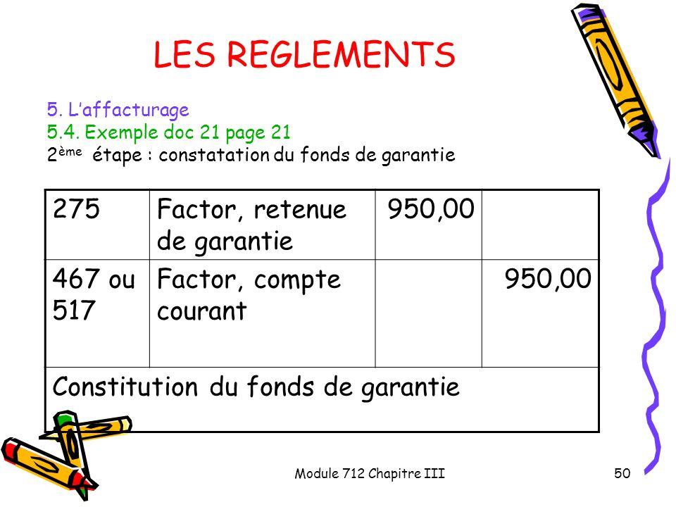 Module 712 Chapitre III50 LES REGLEMENTS 5. Laffacturage 5.4. Exemple doc 21 page 21 2 ème étape : constatation du fonds de garantie 275Factor, retenu