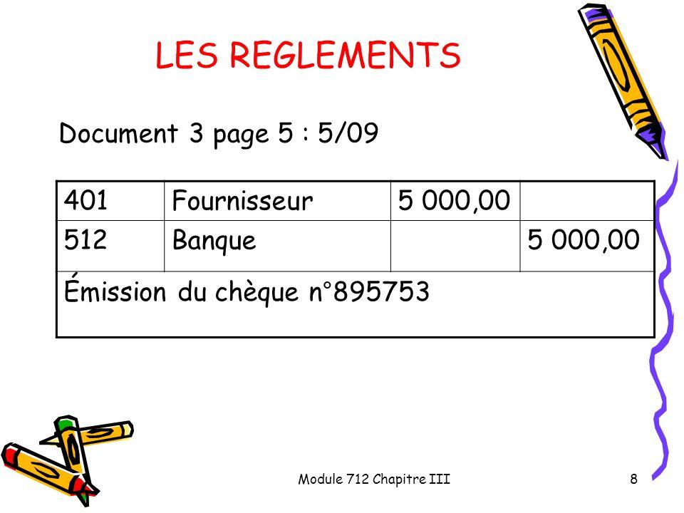 Module 712 Chapitre III8 LES REGLEMENTS Document 3 page 5 : 5/09 401Fournisseur5 000,00 512Banque5 000,00 Émission du chèque n°895753