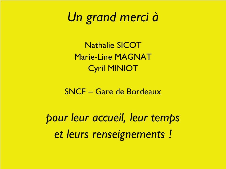 Un grand merci à Nathalie SICOT Marie-Line MAGNAT Cyril MINIOT SNCF – Gare de Bordeaux pour leur accueil, leur temps et leurs renseignements !