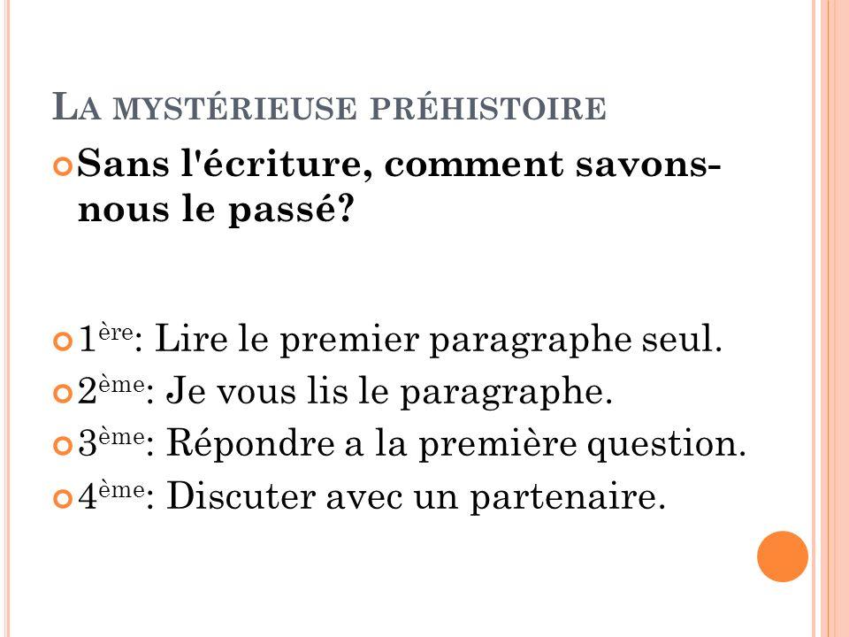 L A MYSTÉRIEUSE PRÉHISTOIRE 1 ère : Lire le premier paragraphe seul. 2 ème : Je vous lis le paragraphe. 3 ème : Répondre a la première question. 4 ème