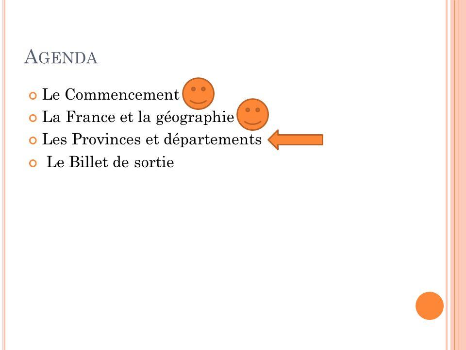 A GENDA Le Commencement La France et la géographie Les Provinces et départements Le Billet de sortie
