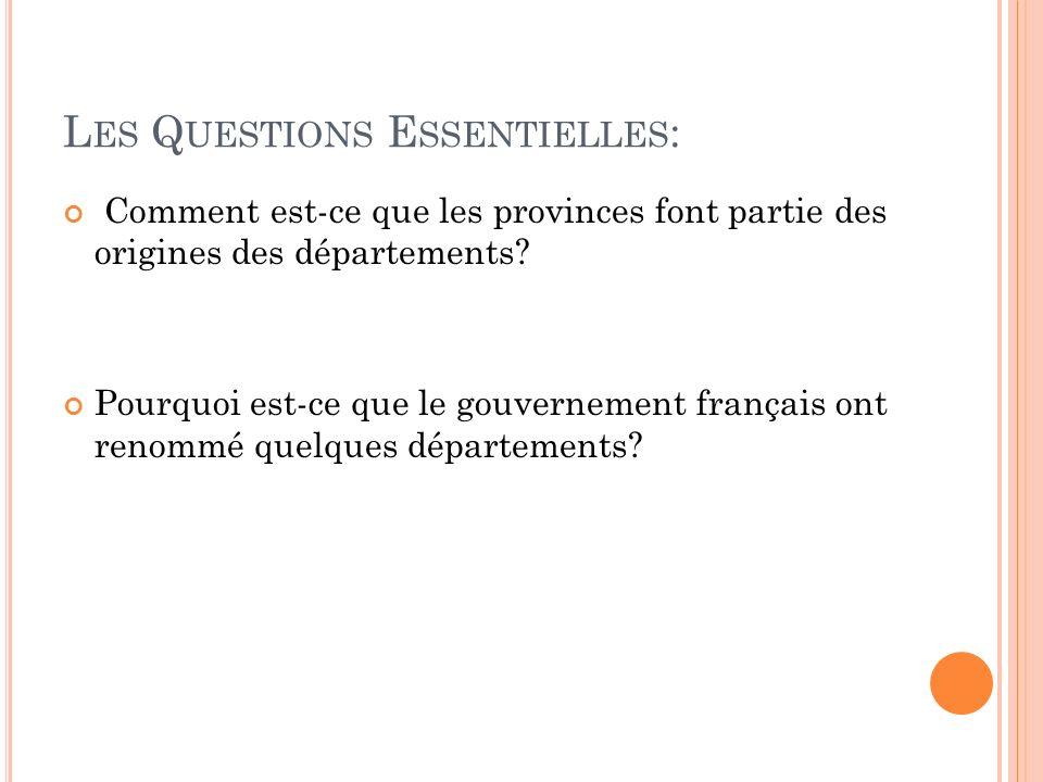 L ES Q UESTIONS E SSENTIELLES : Comment est-ce que les provinces font partie des origines des départements? Pourquoi est-ce que le gouvernement frança