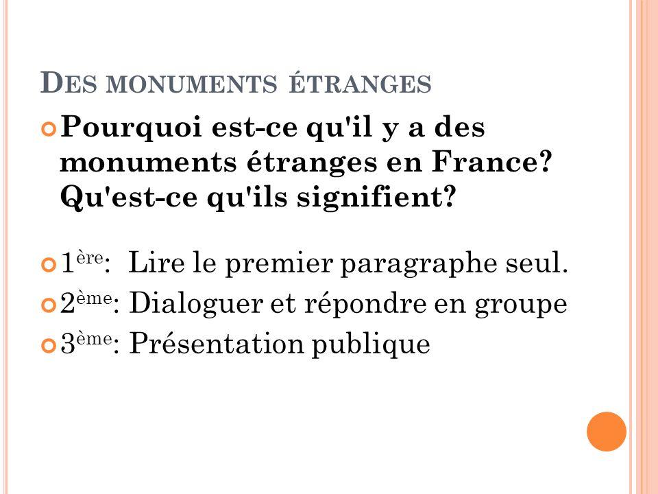 D ES MONUMENTS ÉTRANGES 1 ère : Lire le premier paragraphe seul. 2 ème : Dialoguer et répondre en groupe 3 ème : Présentation publique Pourquoi est-ce