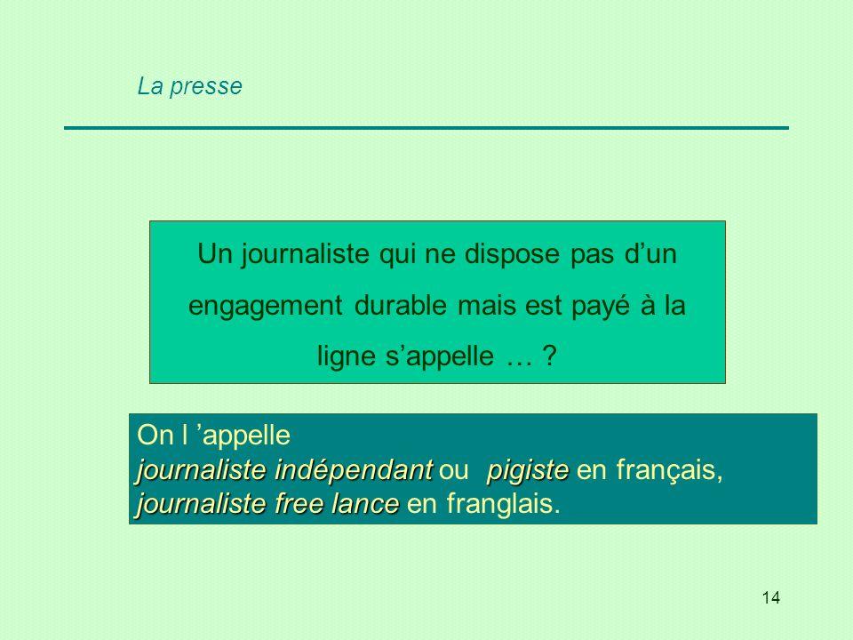 14 Un journaliste qui ne dispose pas dun engagement durable mais est payé à la ligne sappelle … ? journaliste indépendantpigiste journalistefree lance