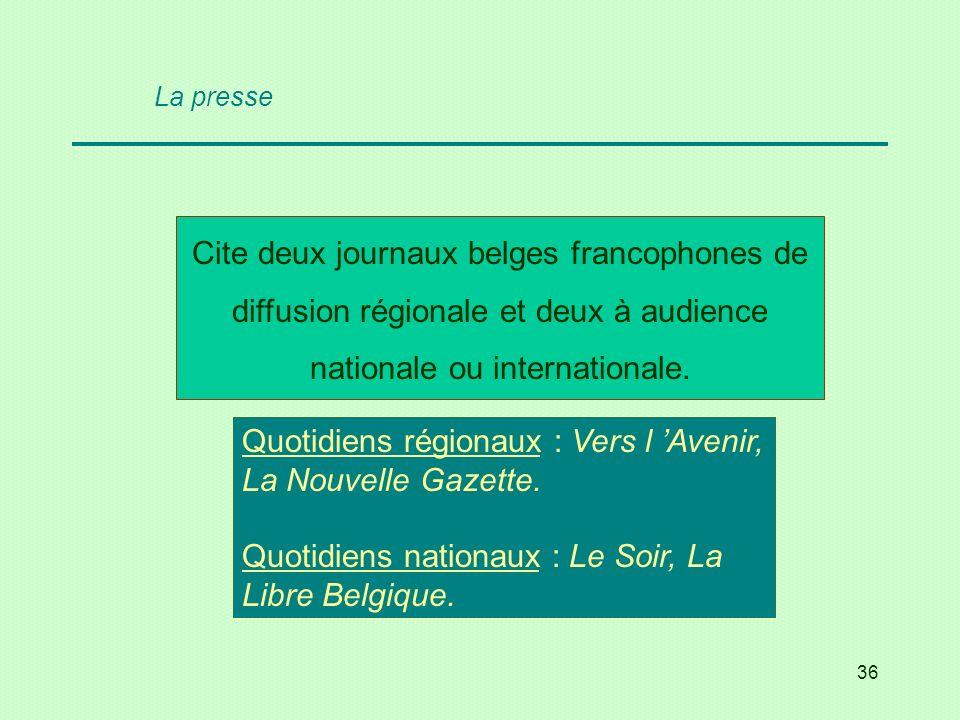 36 Cite deux journaux belges francophones de diffusion régionale et deux à audience nationale ou internationale. Quotidiens régionaux : Vers l Avenir,