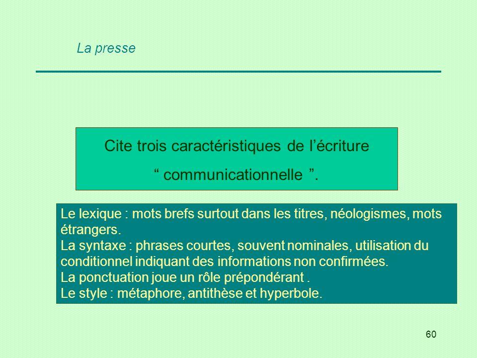 60 Cite trois caractéristiques de lécriture communicationnelle. Le lexique : mots brefs surtout dans les titres, néologismes, mots étrangers. La synta