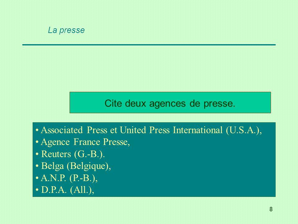 8 Cite deux agences de presse. Associated Press et United Press International (U.S.A.), Agence France Presse, Reuters (G.-B.). Belga (Belgique), A.N.P