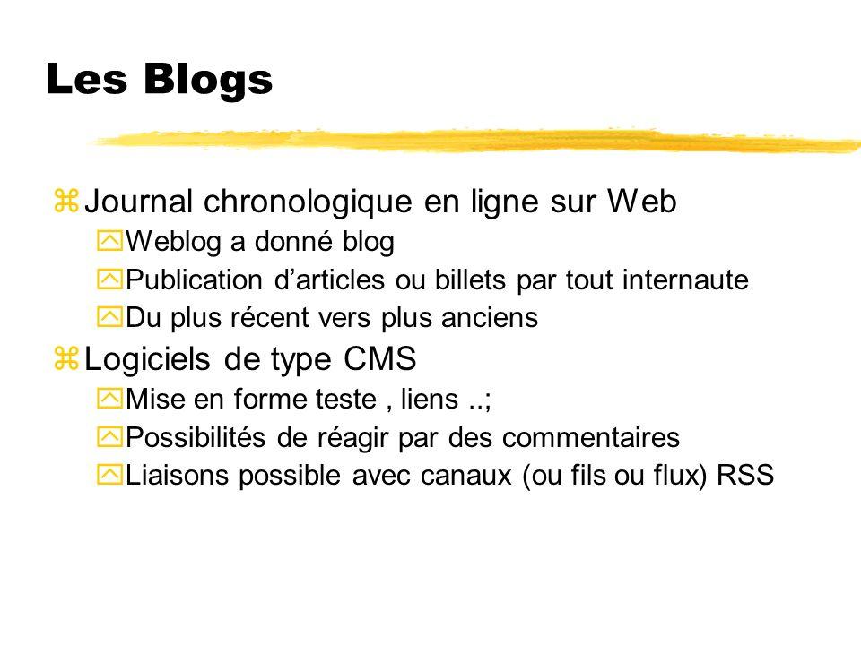 Les Blogs zJournal chronologique en ligne sur Web yWeblog a donné blog yPublication darticles ou billets par tout internaute yDu plus récent vers plus