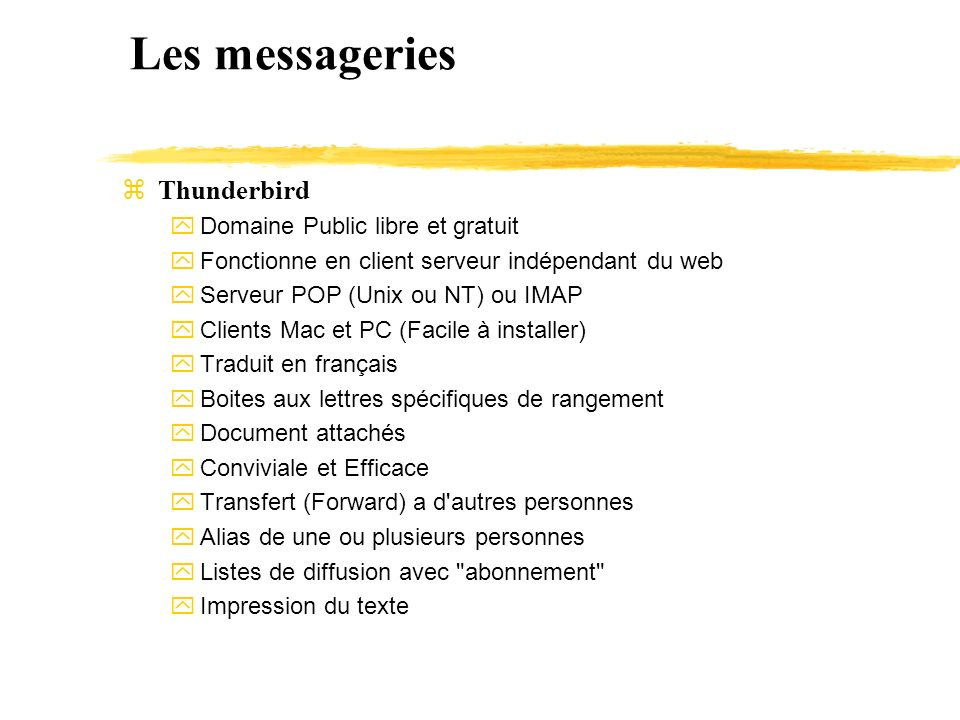 Les messageries zThunderbird y Domaine Public libre et gratuit y Fonctionne en client serveur indépendant du web y Serveur POP (Unix ou NT) ou IMAP y