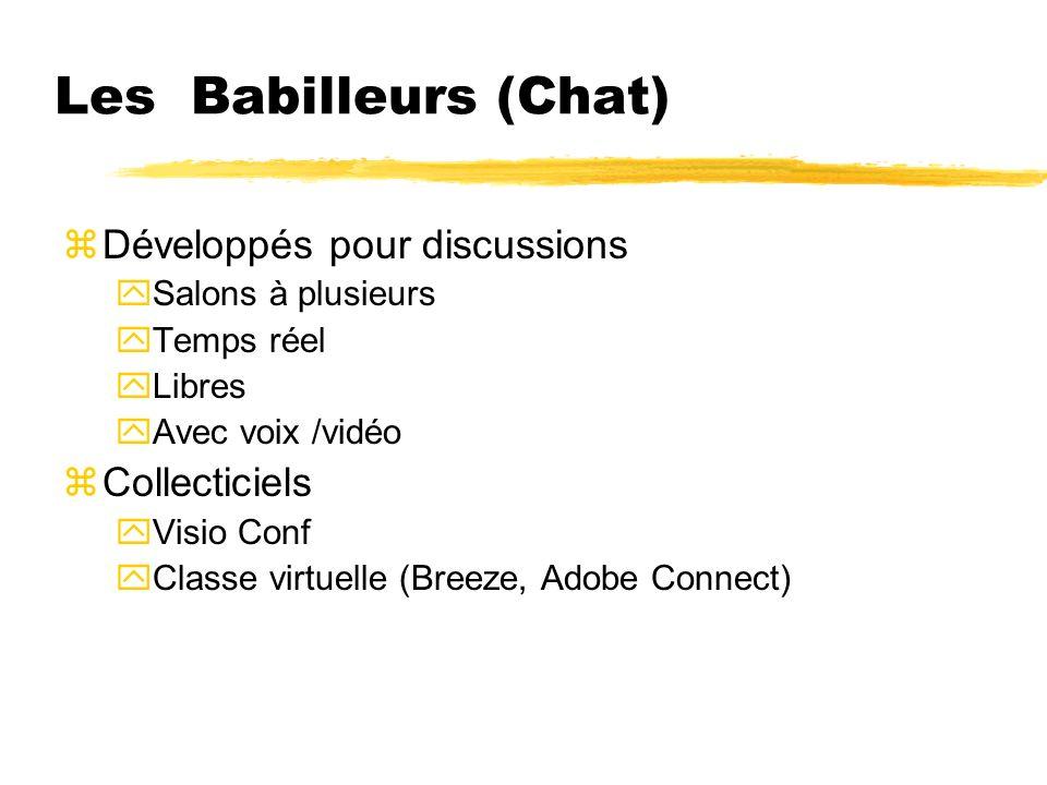 Les Babilleurs (Chat) zDéveloppés pour discussions ySalons à plusieurs yTemps réel yLibres yAvec voix /vidéo zCollecticiels yVisio Conf yClasse virtue