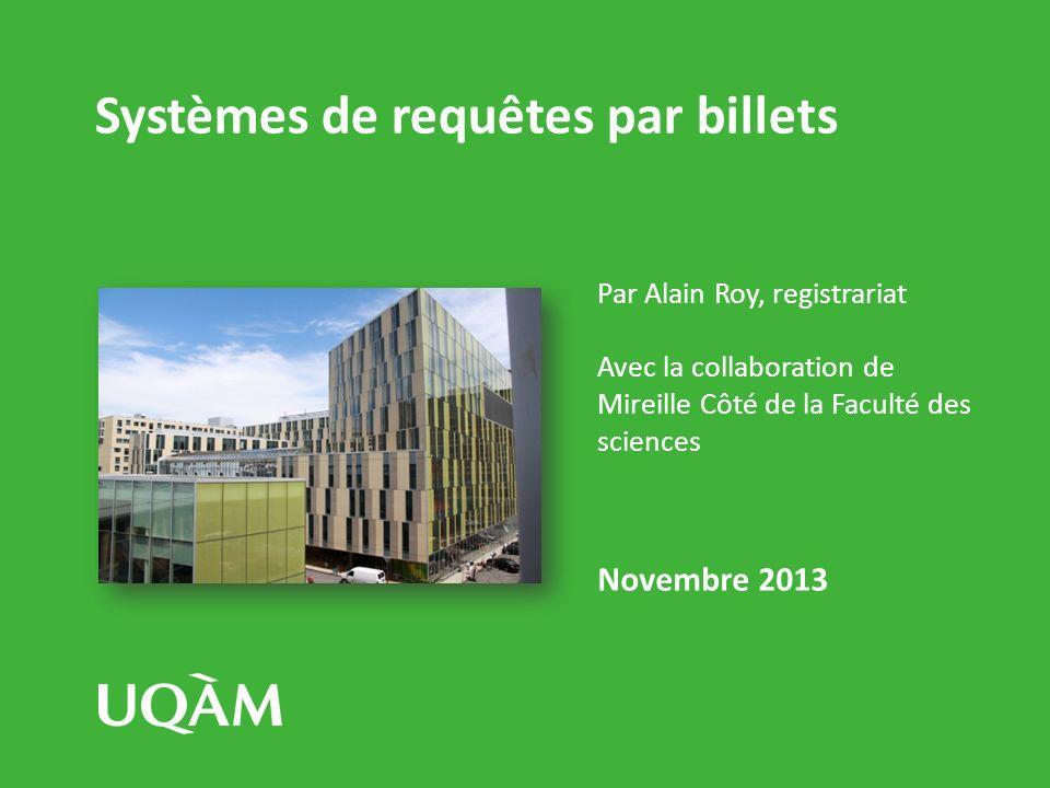 Systèmes de requêtes par billets Par Alain Roy, registrariat Avec la collaboration de Mireille Côté de la Faculté des sciences Novembre 2013