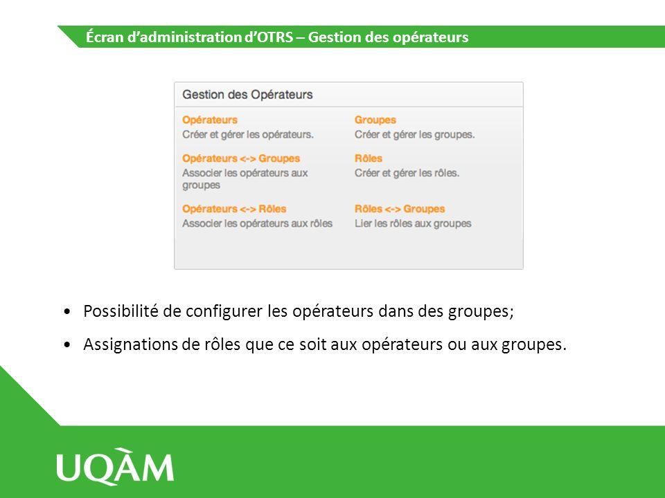 Écran dadministration dOTRS – Gestion des opérateurs Possibilité de configurer les opérateurs dans des groupes; Assignations de rôles que ce soit aux