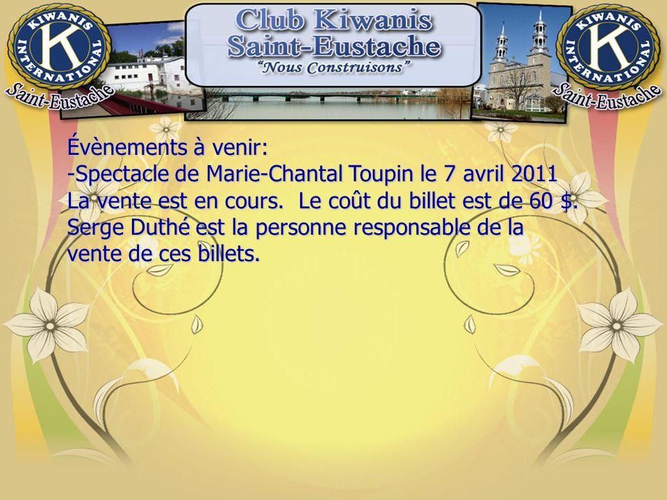 Évènements à venir: -Spectacle de Marie-Chantal Toupin le 7 avril 2011 La vente est en cours.