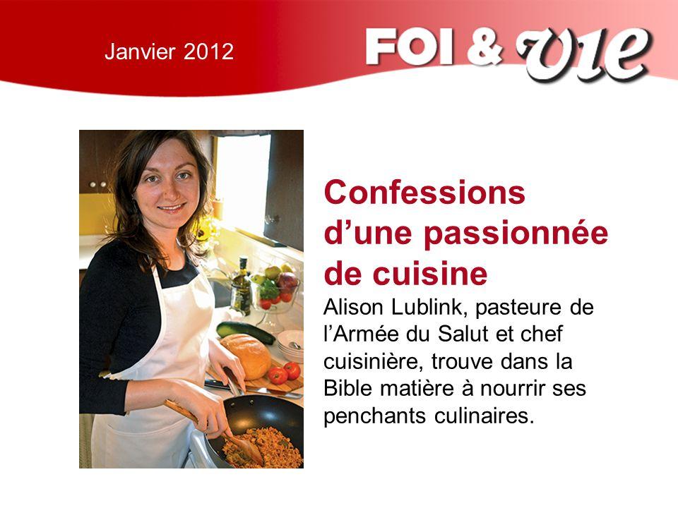 Janvier 2012 Confessions dune passionnée de cuisine Alison Lublink, pasteure de lArmée du Salut et chef cuisinière, trouve dans la Bible matière à nourrir ses penchants culinaires.