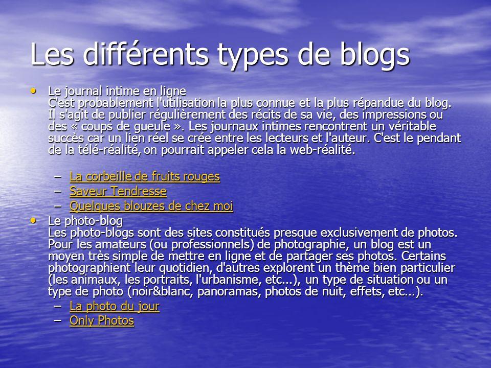 Les différents types de blogs Le journal intime en ligne C est probablement l utilisation la plus connue et la plus répandue du blog.